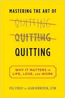 Mastering the Art of Quitting: Why It Matters in Life, Love, and Work - Alan Bernstein